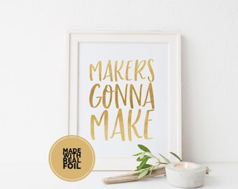 Makers gonna make, Coworker gift - Motivational Poster, Crafter Poster, Personalised Gift, Custom Foil Print Wall Decorations, Motivational