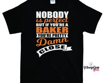 Perfect Baker Shirt - Gift For Baker - Baker T-shirt - Perfect Shirt - Coworker Gift - Gift For Coworker - Baker Work Shirt