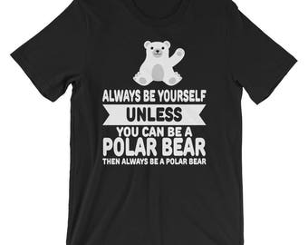 Cute Always Be Yourself Unless You Can Be A Polar Bear Shirt
