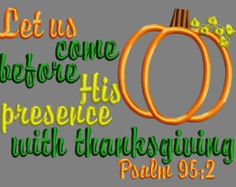 Buy 3 get 1 free! Let us come before His presence with thanksgiving- Psalm 95:2 applique embroidery design