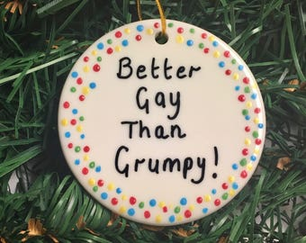 Gay Ornament, Better Gay Than Grumpy Ornament, LGBT Ornament, Proud To Me Me Ornament, LGBTQ Pride Rainbow Gay Pride Lesbian Pride, Gay Gift