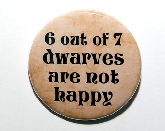 6 out of 7 Dwarves Are Not Happy - Pinback Button Badge 1 1/2 inch 1.5 - Flatback Magnet or Keychain