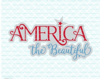America The Beautiful svg - Fourth of July svg - 4th of July svg -  Independence Day svg - Patriotic svg dxf eps ai jpg files
