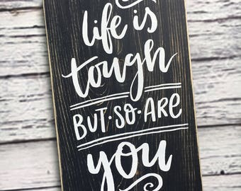life is tough but so are you | sign | inspirational | home decor | farmhouse style sign | wood sign | wall art | Style# HM211