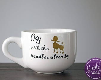 Oy with the poodles already - Large 16 oz Black or White Coffee Mug - Tea - Gold and black - Gilmore Girls Inspired