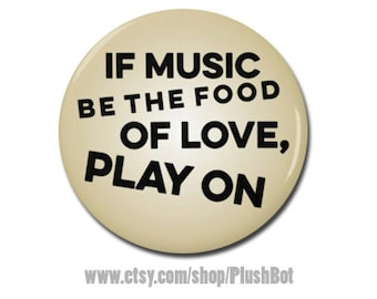 """If Music Be The Food Of Love, Play On 1.25"""" or 2.25"""" Pinback Pin Button Badge William Shakespeare Twelfth Night Fan Gift"""