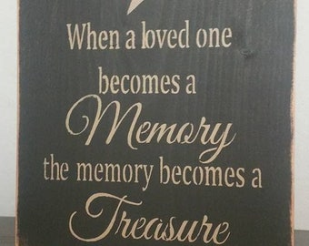 Primitive Sign When a loved one becomes a Memory the memory becomes a Treasure