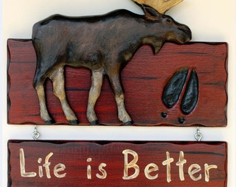 Moose sign, Cabin Sign, Lodge Sign, Life is Better in the Mountains