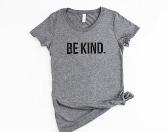 Be Kind Shirt | Kindness, Be Nice, Be Kind, Antibullying, Kind Campaign, Womans Tee, Unisex Tee