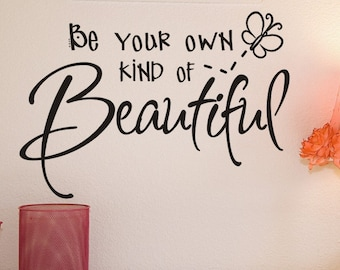Be Your Own Kind Of Beautiful Wall Decal Girls Room Wall Decal Girls Bedroom Bed Room Decoration Vinyl Lettering Sticker Teen Toddler
