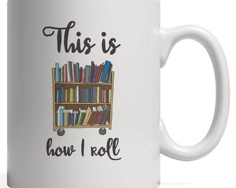 This Is How I Roll Mug - Funny Library Gift With Cart Bookshelf Stacked With Books For Librarian Who Loves To Read! You Book Worm Or Geek