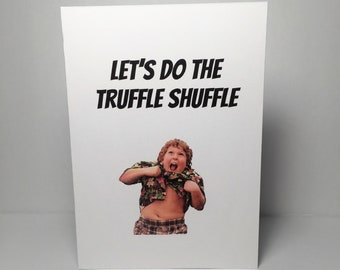 Let's do the truffle shuffle/ The Goonies greeting card