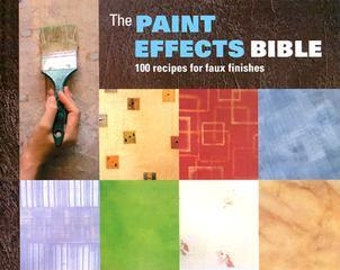 Paint Effects Bible, 100 Recipes for Faux Finishes, Illustrated step by step instructions, DIY Book, Large detailed pictures, for decorator