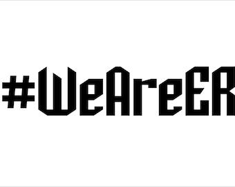 We Are ER decal #WeAREER
