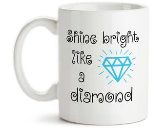 Coffee Mug, Shine Bright Like A Diamond, Motivational, Birthday, Shine like a diamond, Cup, Diamond mug, motivational mug, inspirational
