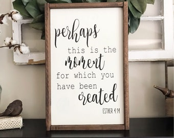 Perhaps This Is The Moment For Which You Have Been Created- Framed Wood Sign, Wall Decor, Home, Farmhouse, Quote, Inspiration, Nursery, Grad