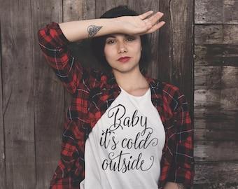 Baby it's cold outside T-Shirt / Women's Shirt Top Tee Christmas Shirt Holiday shirt - Ink Printed
