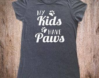 My Kids Have Paws Shirt - Animal Lover Shirt - Dog Lover Shirt - Cat Shirt - Cat Lover Shirt