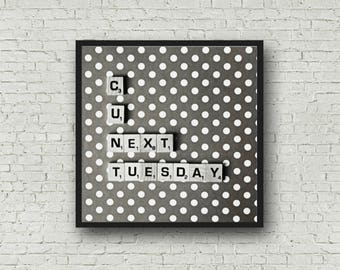 C U NEXT TUESDAY Print - Scrabble Tile Photograph - Digital Download - C*nt Print - Funny Gift for Friends