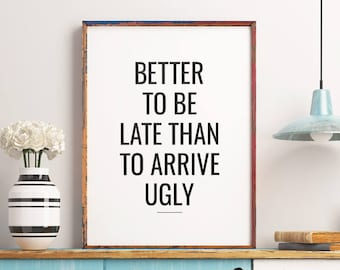 Better to be late than to arrive ugly – Printable Art Humorous Quote, Typography Wall Art, Home Decor *Instant Download PDF & JPG*