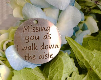 Missing you as I walk down the aisle  Wedding Memory charm to hang on wedding bouquet for Bride - Silver or Bronze Keepsake something blue