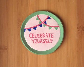 Celebrate Yourself Jewelry Ring Dish/ Clay Trinket Dish/ Celebrate Yourself Jewelry Dish/ Ring Plate/ Ring Holder/ Motivational Ring Dish