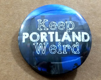 Keep Portland Weird Pinback Button, Oregon Magnet, backpack pins, custom pins and patches, social boho buttons, quote, hippie, custom magnet