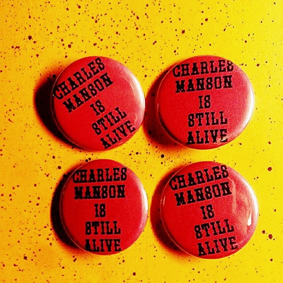 Charles Manson Is Still Alive Pin