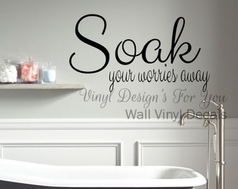 Soak Your Worries Away Bathroom Wall Decor Wall Vinyl Decal Wall  Saying Apartment