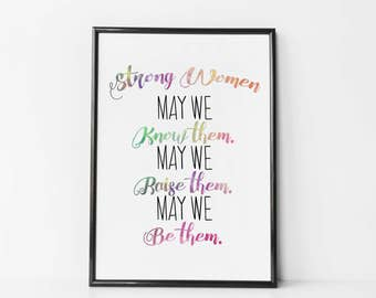 Strong Women - May We Know Them, May We Raise Them, May We Be Them Print - Feminist Print - Women's March - Strong Women Poster - Feminism