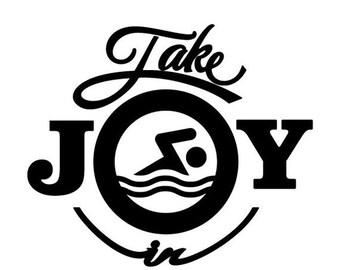 WEEKEND SALE Take Joy In Swimming Decal
