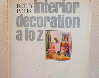 Mid Century Modern 1965 Interior Design Book, Interior Decoration A-Z by Betty Pepis