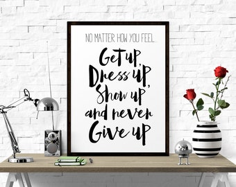 Motivational Art, No Matter How You Feel.. Never Give Up, Inspirational Decor, Inspirational Poster, Printable Quote, Home Wall Art