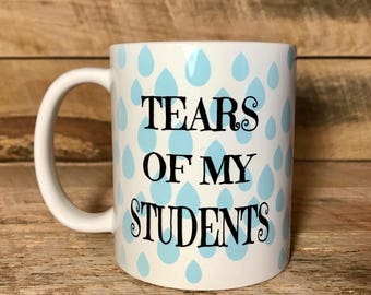 tears of my students coffee mug, gift for teacher, mug gift for teacher, mugs with sayings, coffee mugs, mugs, funny teacher gift, coffee