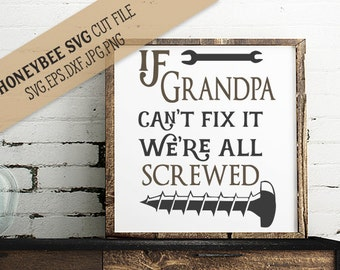If Grandpa Can't Fix It We're All Screwed svg Fathers Day svg Fathers Day Quote svg Grandpa Quote svg Silhouette svg Cricut svg Grandfather