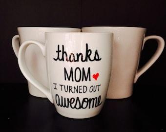 Coffee mug Thanks Mom, Thanks Mom I Turned Out Awesome, Mother's Day Gift, Gift for Her, Mom Coffee Mug, Gift for Mom, Christmas Gift