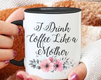 I Drink Coffee Like A Mother//Black and White//Coffee//Mug//