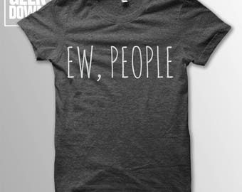 Ew People t-shirt tee // hipster t-shirts / hipster clothing / hipster shirt / funny t-shirts / sarcasm t-shirt / introvert t-shirt