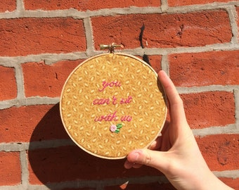 You Can't Sit With us Handstitched Embroidery Hoop Wall Art