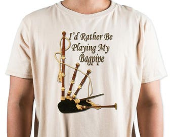 I'd Rather Be Playing My Bagpipe T-Shirt