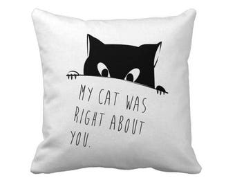 Pillow My cat was right about you, Cat Lovers Pillow , Funny Cat Pillow , Cat Lover Gift, Cat Pillow , Cat Mama Gift, Black Cat Pillow