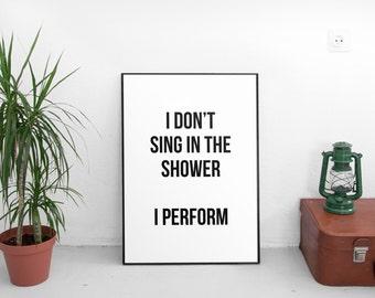 I Don't Sing In The Shower I Perform, Bathroom Print, Funny Bathroom Quote, Bathroom Sign, Bathroom Art, Bathroom Rules, Digital Prints