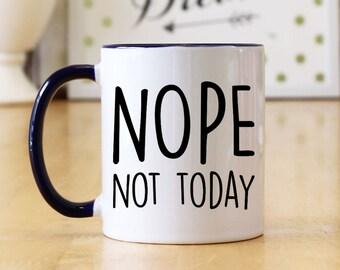 Nope Not Today Funny 11 oz Coffee Mug - Funny Nope Coffee Mug Saying Gift (OHC44)