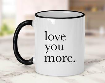 Love you more Mug // Love Mug // Wedding