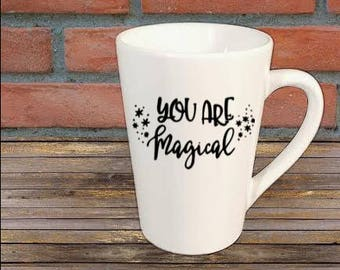 You are Magical Mug Coffee Cup Gift Home Decor Kitchen Bar Gift for Her Him Jenuine Crafts
