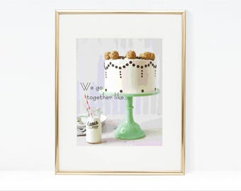 We Go Together Like Milk and Cake Digital Art Print - Cake Printable, Instant Download, Milk Bottle Print, Typography, Milk and Cookie Dough