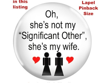 "Two Gay Wedding Pinbacks-""Oh She's not my Significant Other She's my Wife"