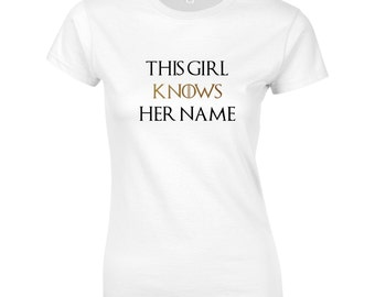A Girl Has No Name but This Girl Does! Women's Game of Thrones Parody Shirt,  Choice of 7 Colours, Arya Stark, TS 1093