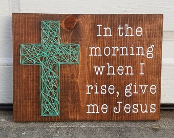 Made to Order String Art In The Morning When I Rise, Give Me Jesus Sign