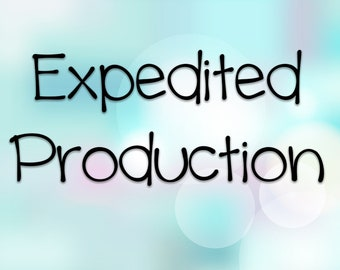 Expedited Production